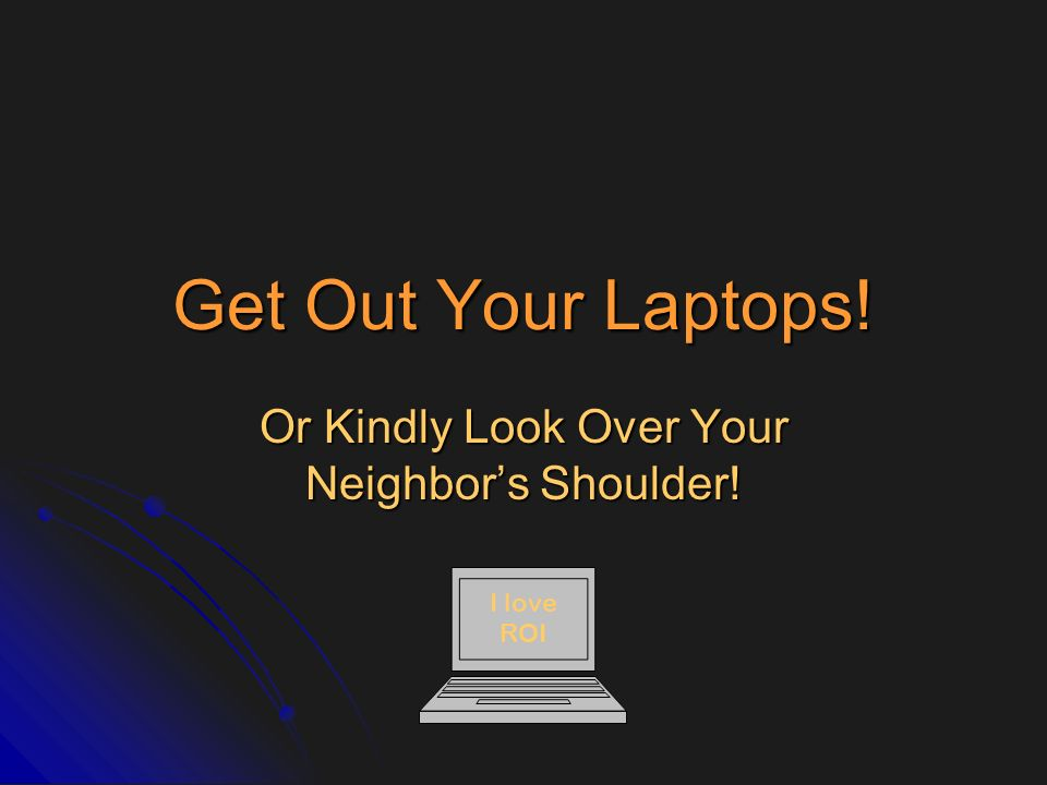 Or Kindly Look Over Your Neighbor's Shoulder!