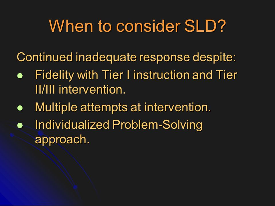 When to consider SLD Continued inadequate response despite: