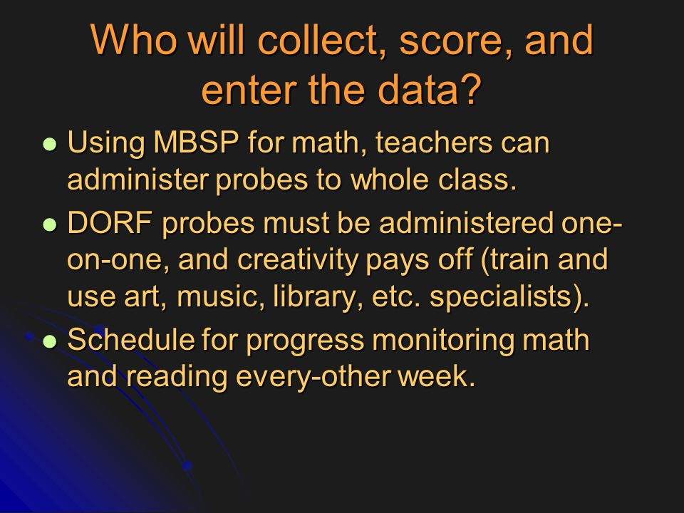 Who will collect, score, and enter the data