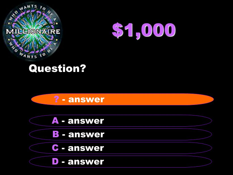 $1,000 Question - answer A - answer B - answer C - answer