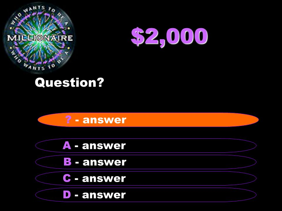$2,000 Question - answer A - answer B - answer C - answer