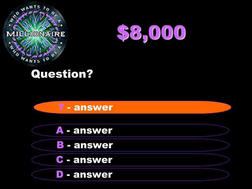 $8,000 Question - answer A - answer B - answer C - answer