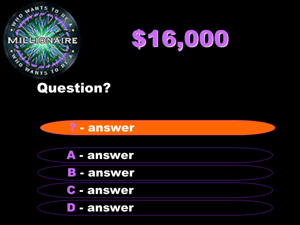 $16,000 Question - answer A - answer B - answer C - answer