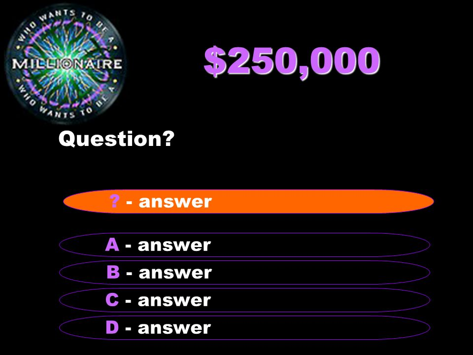 $250,000 Question - answer A - answer B - answer C - answer