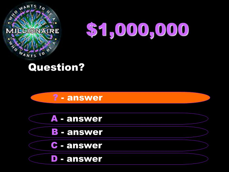 $1,000,000 Question - answer A - answer B - answer C - answer