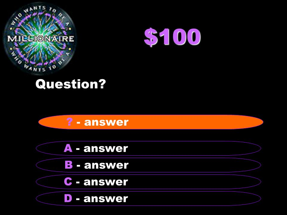 $100 Question - answer A - answer B - answer C - answer D - answer