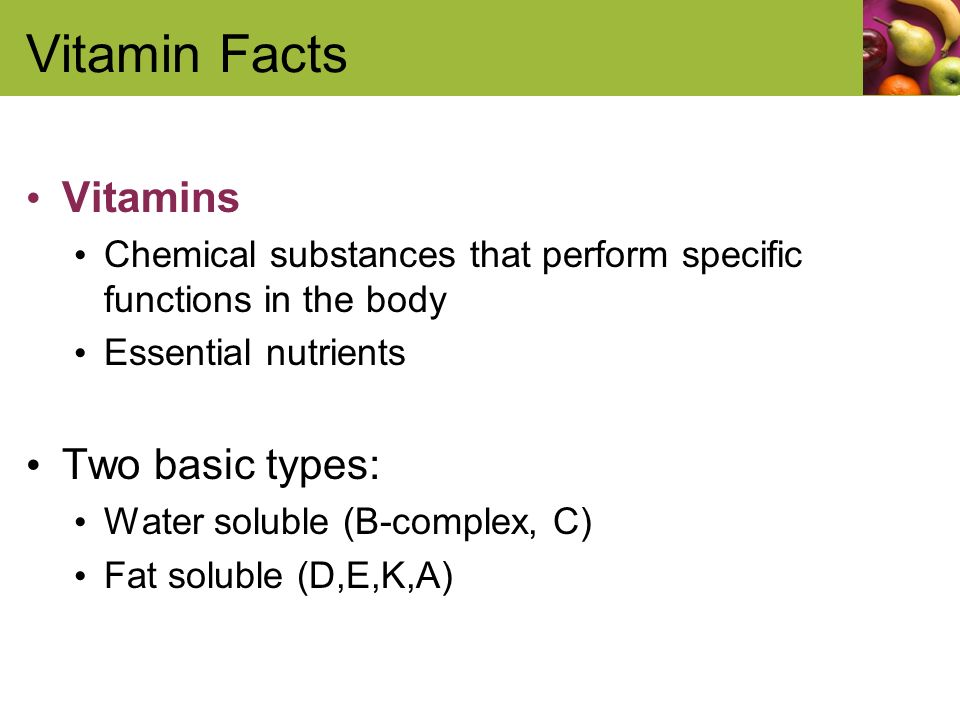 Vitamin Facts Vitamins Two basic types: