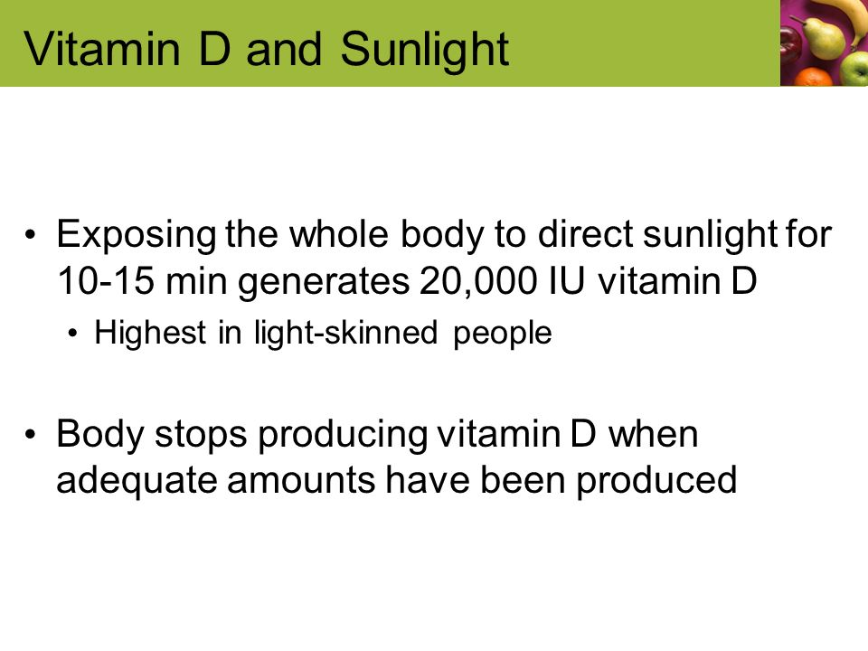 Vitamin D and Sunlight Exposing the whole body to direct sunlight for 10-15 min generates 20,000 IU vitamin D.