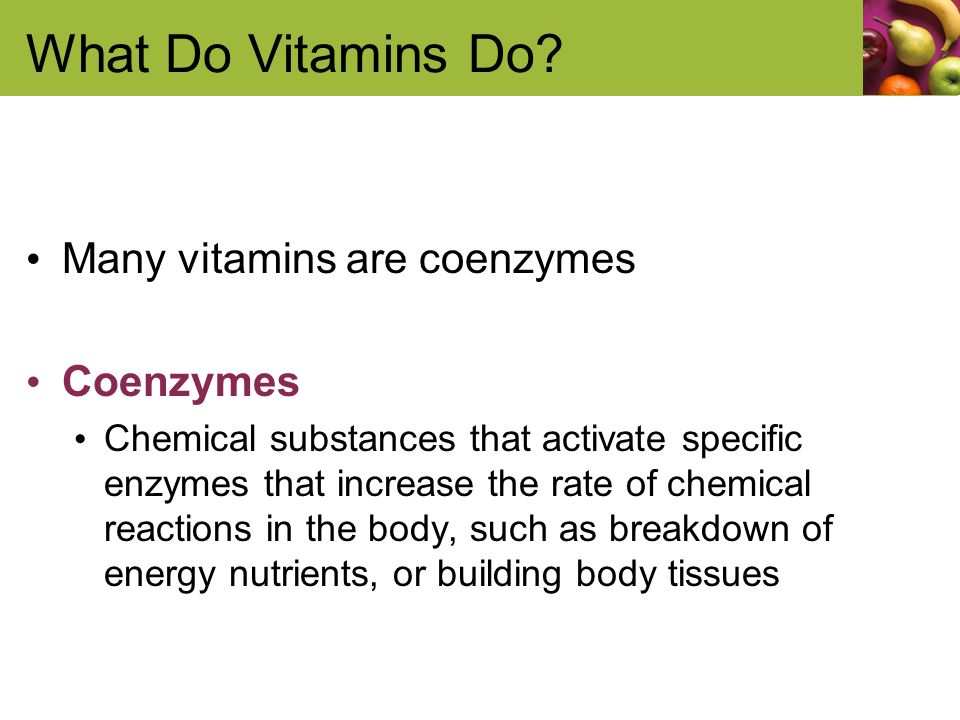 What Do Vitamins Do Many vitamins are coenzymes Coenzymes