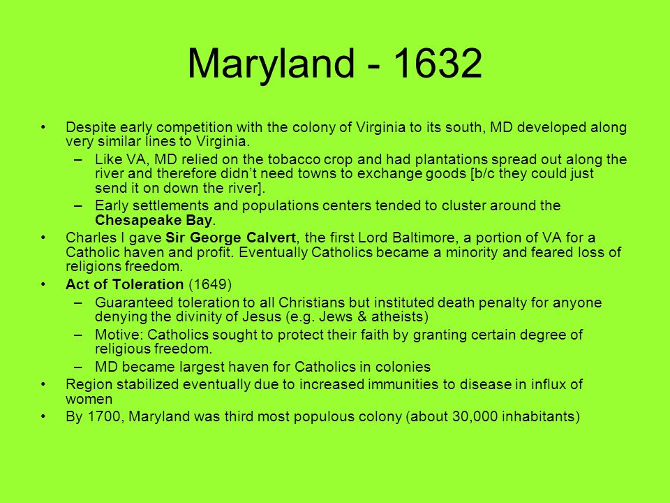 Maryland Despite early competition with the colony of Virginia to its south, MD developed along very similar lines to Virginia.