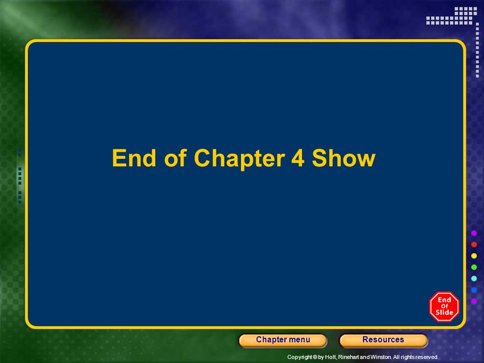 End of Chapter 4 Show Header – dark yellow 24 points Arial Bold