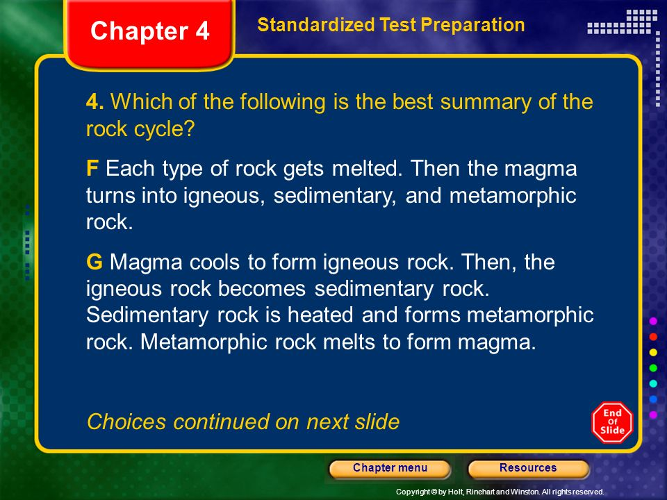 Chapter 4 Standardized Test Preparation. 4. Which of the following is the best summary of the rock cycle