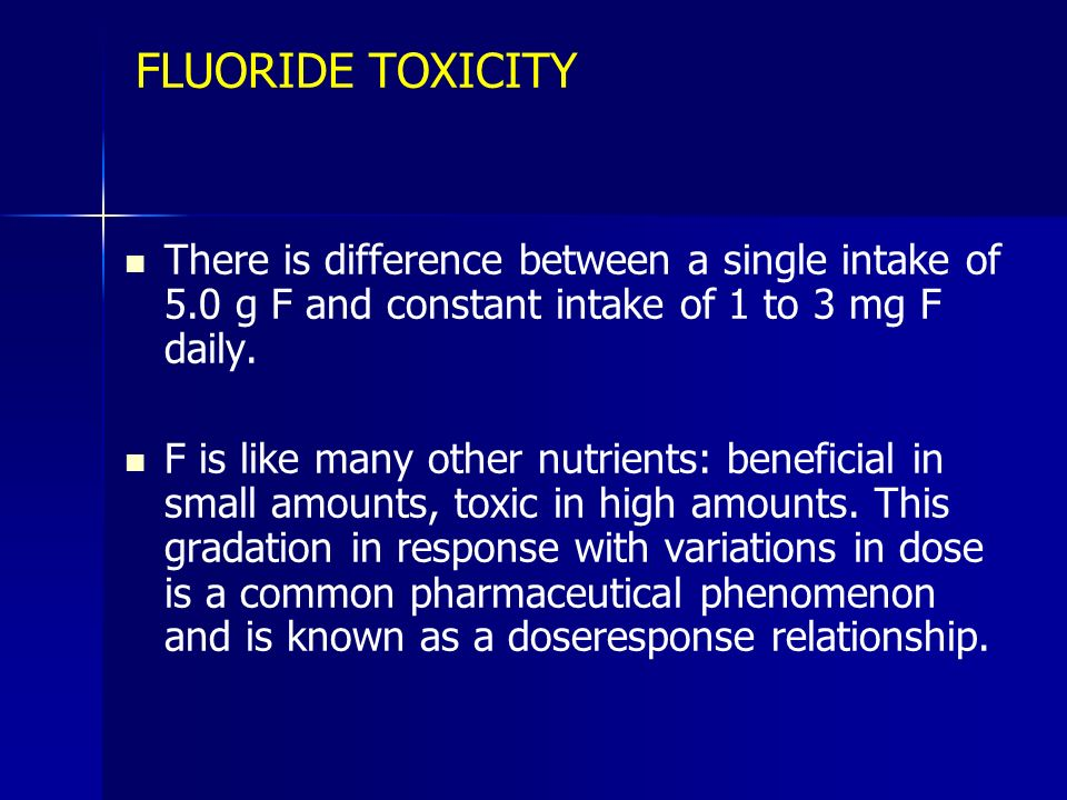 FLUORIDE TOXICITY There is difference between a single intake of 5.0 g F and constant intake of 1 to 3 mg F daily.