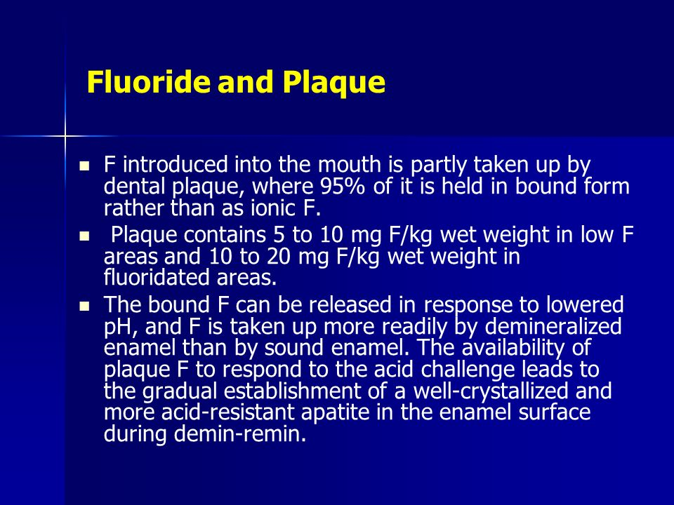 Fluoride and Plaque F introduced into the mouth is partly taken up by dental plaque, where 95% of it is held in bound form rather than as ionic F.