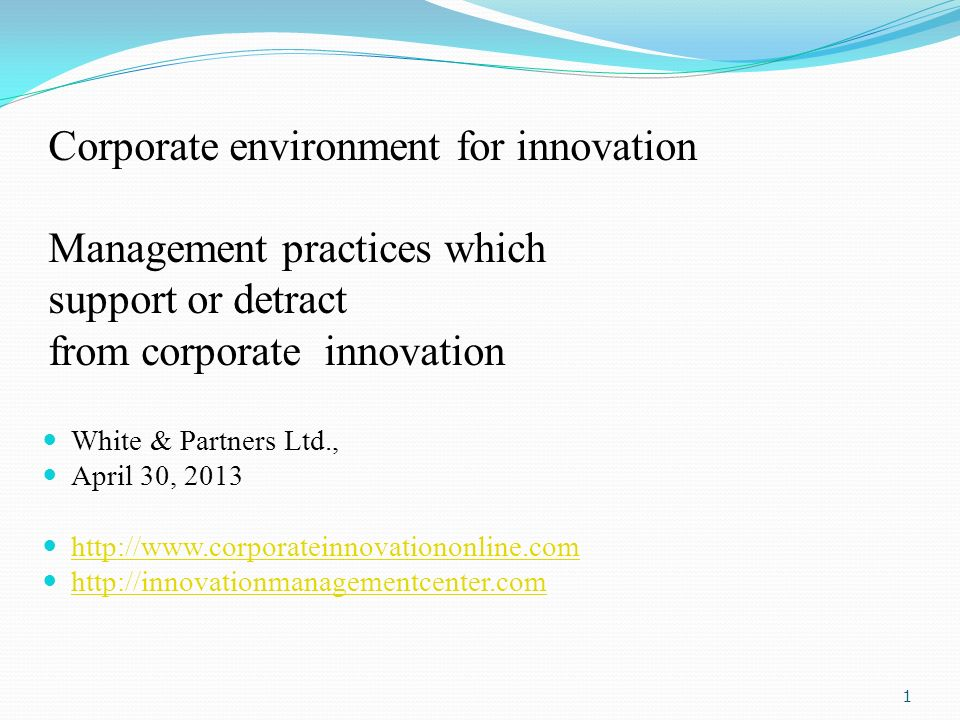 Corporate environment for innovation Management practices which support or detract from corporate innovation