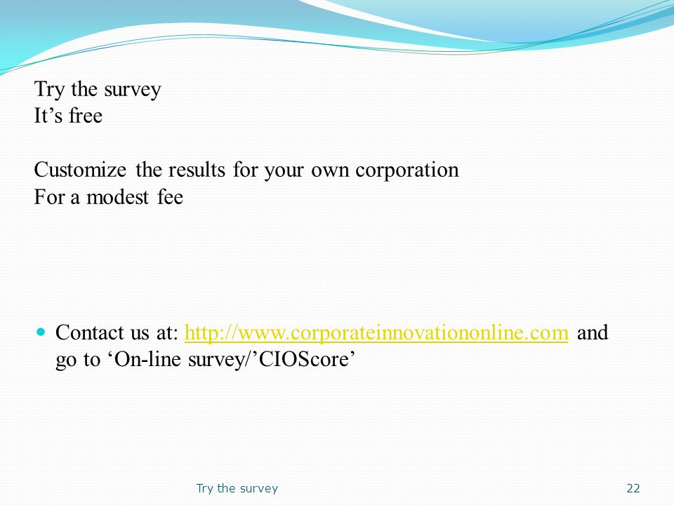 Try the survey It's free Customize the results for your own corporation For a modest fee