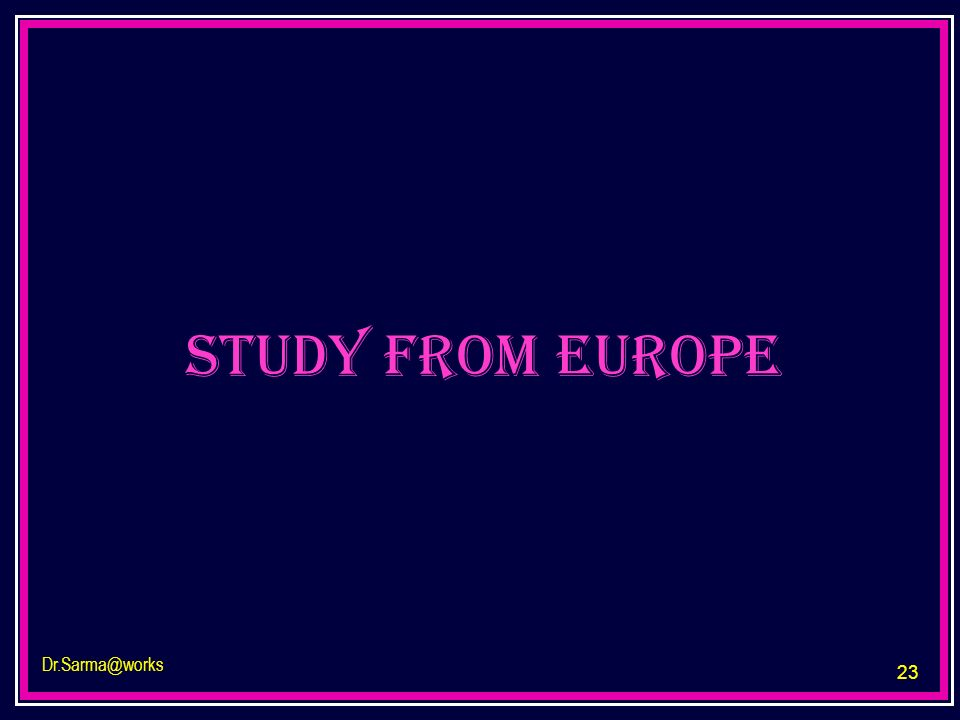 study from Europe Dr.Sarma@works