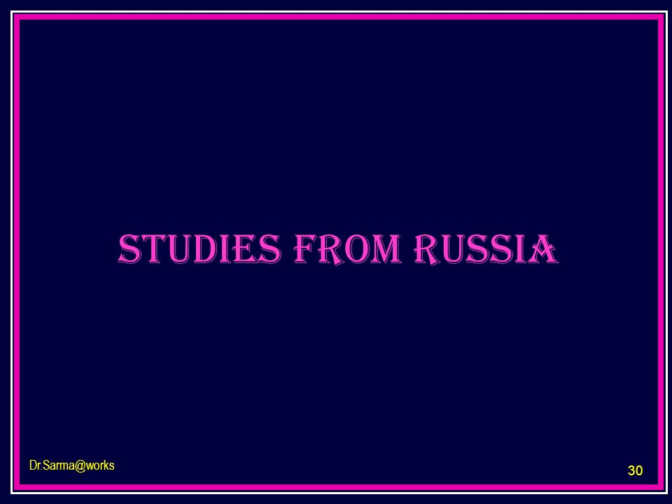 studies from Russia Dr.Sarma@works