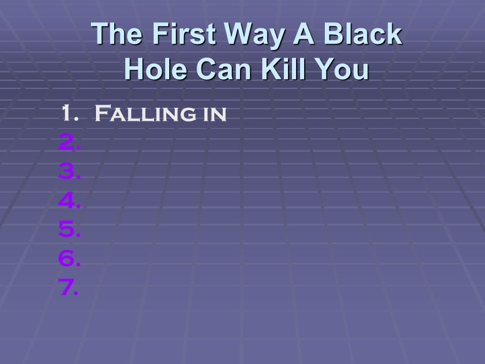 The First Way A Black Hole Can Kill You