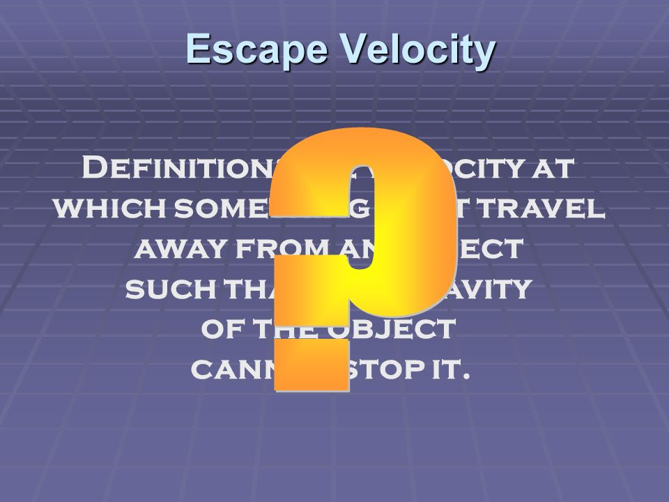 Definition: the velocity at which something must travel