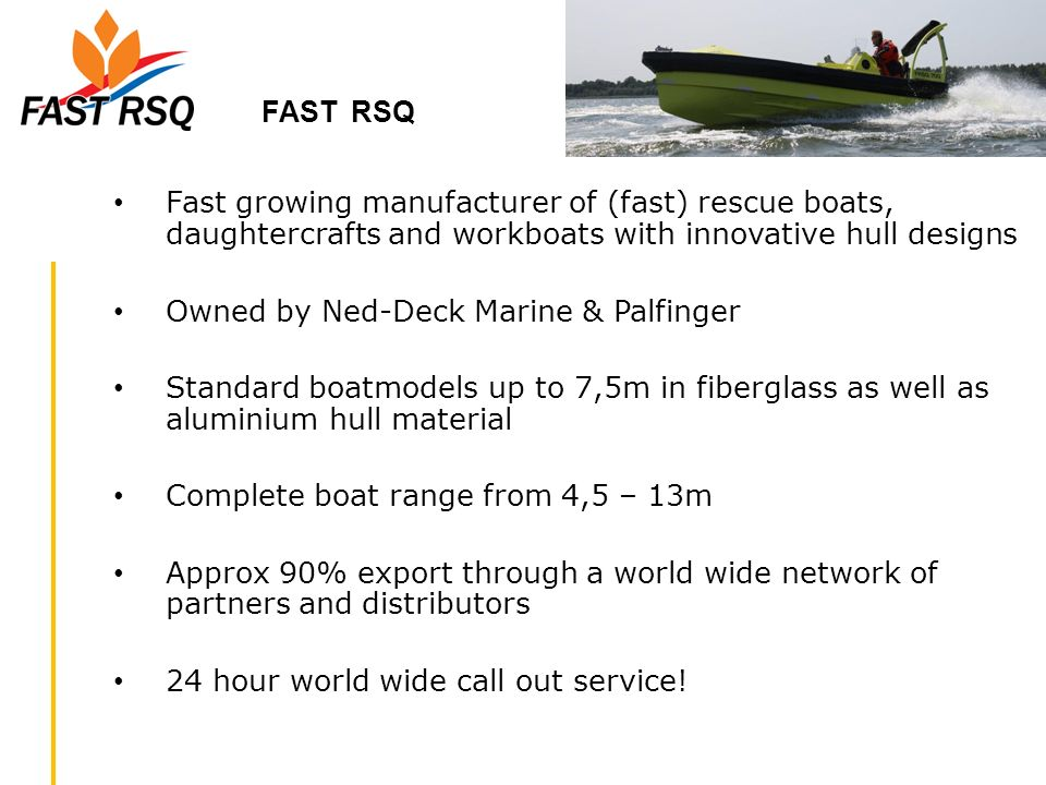FAST RSQ Fast growing manufacturer of (fast) rescue boats, daughtercrafts and workboats with innovative hull designs.