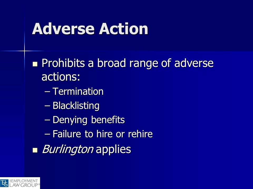 Adverse Action Prohibits a broad range of adverse actions: