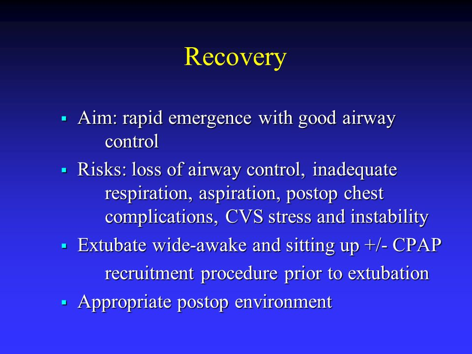 Recovery Aim: rapid emergence with good airway control