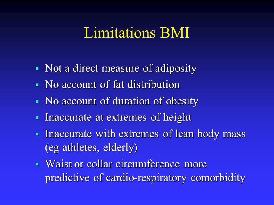 Limitations BMI Not a direct measure of adiposity