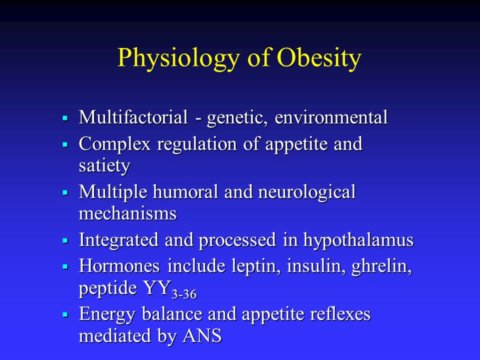 Physiology of Obesity Multifactorial - genetic, environmental