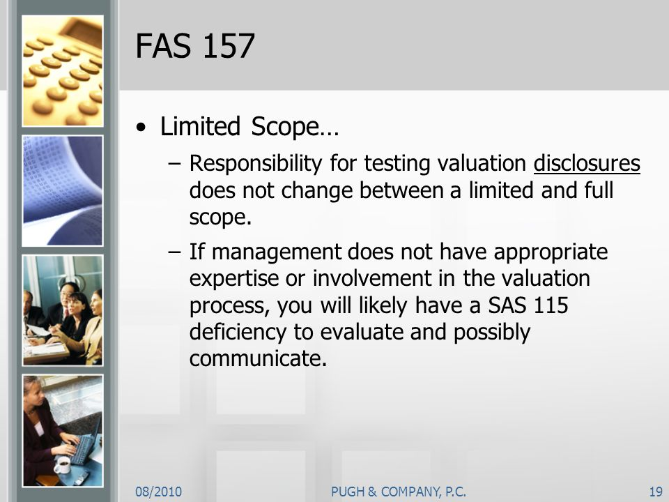 FAS 157 Limited Scope… Responsibility for testing valuation disclosures does not change between a limited and full scope.