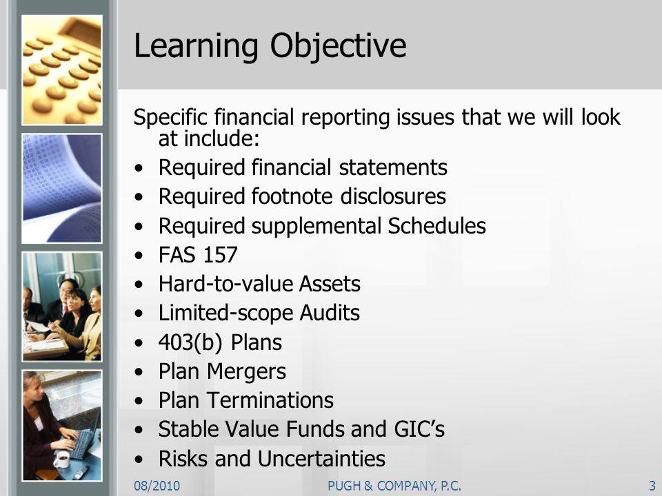 Learning Objective Specific financial reporting issues that we will look at include: Required financial statements.