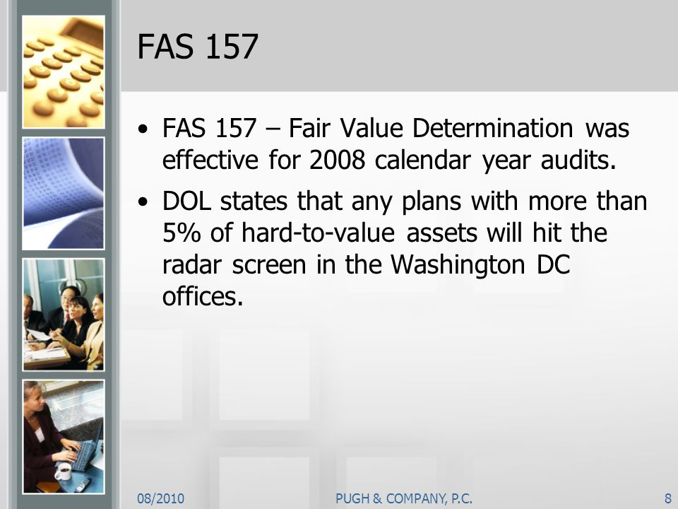 FAS 157 FAS 157 – Fair Value Determination was effective for 2008 calendar year audits.
