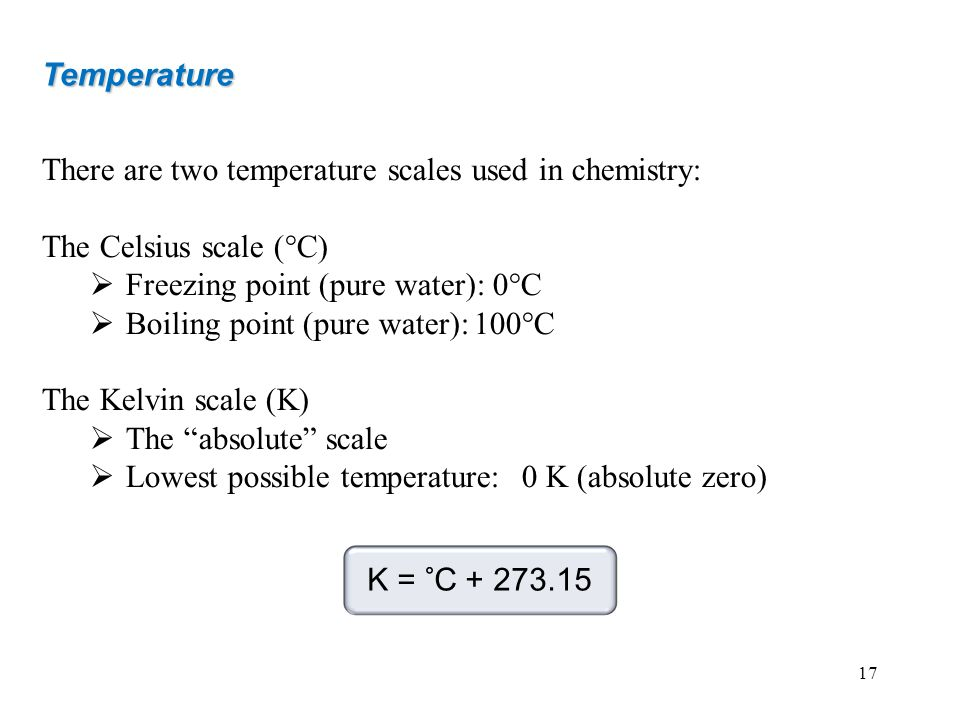 There are two temperature scales used in chemistry: