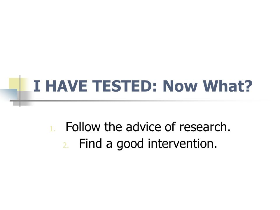 Follow the advice of research. Find a good intervention.