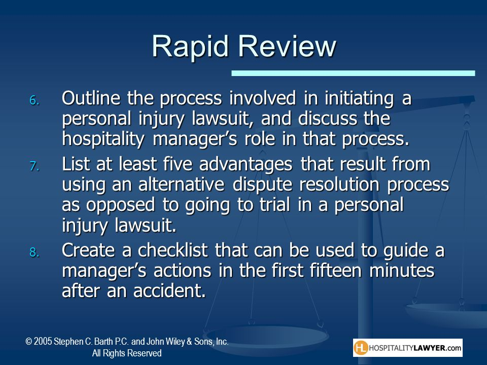 Rapid Review Outline the process involved in initiating a personal injury lawsuit, and discuss the hospitality manager's role in that process.
