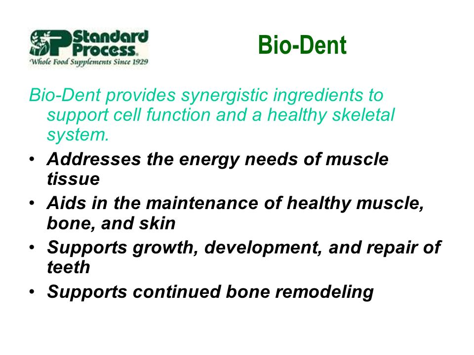 Bio-Dent Bio-Dent provides synergistic ingredients to support cell function and a healthy skeletal system.