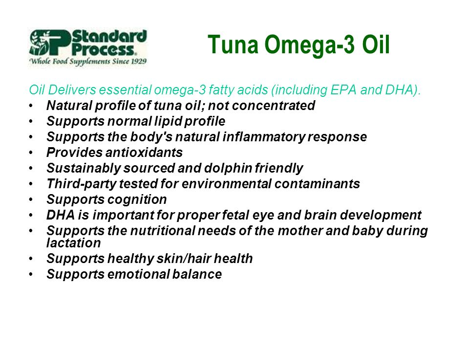 Tuna Omega-3 Oil Oil Delivers essential omega-3 fatty acids (including EPA and DHA). Natural profile of tuna oil; not concentrated.