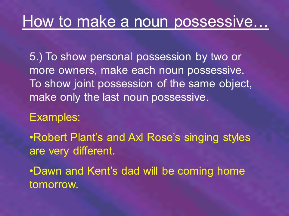 How to make a noun possessive…