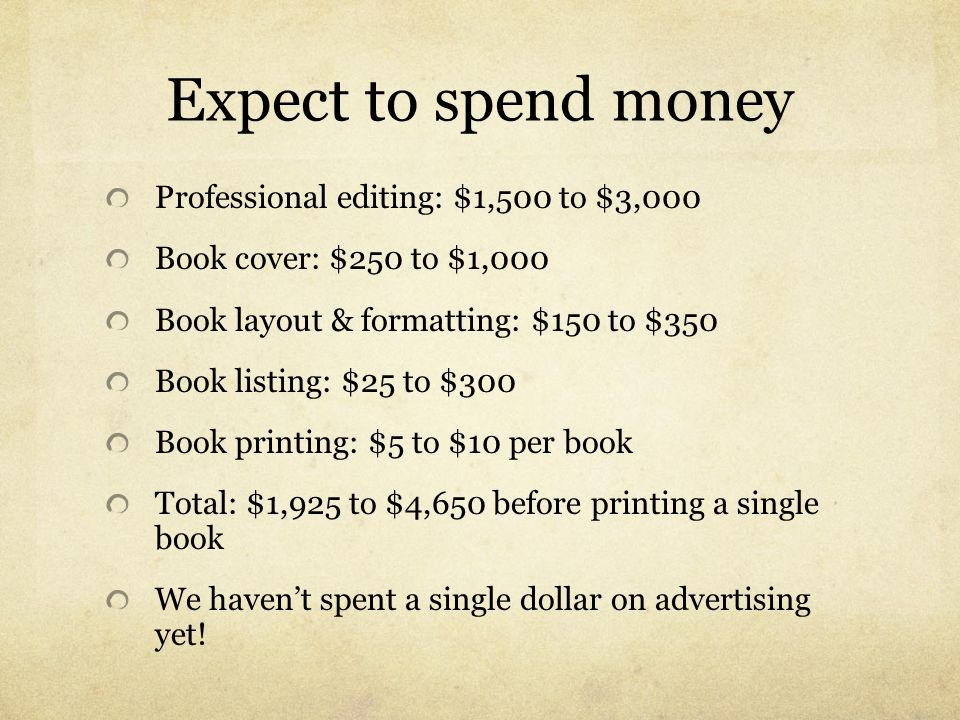 Expect to spend money Professional editing: $1,500 to $3,000