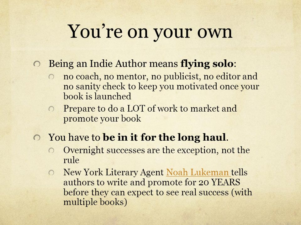 You're on your own Being an Indie Author means flying solo: