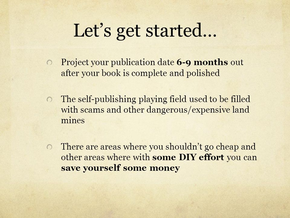 Let's get started… Project your publication date 6-9 months out after your book is complete and polished.