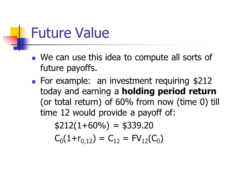 Future Value We can use this idea to compute all sorts of future payoffs.