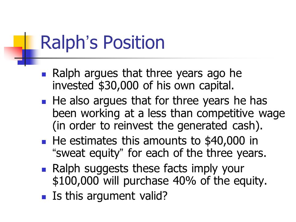 Ralph's Position Ralph argues that three years ago he invested $30,000 of his own capital.