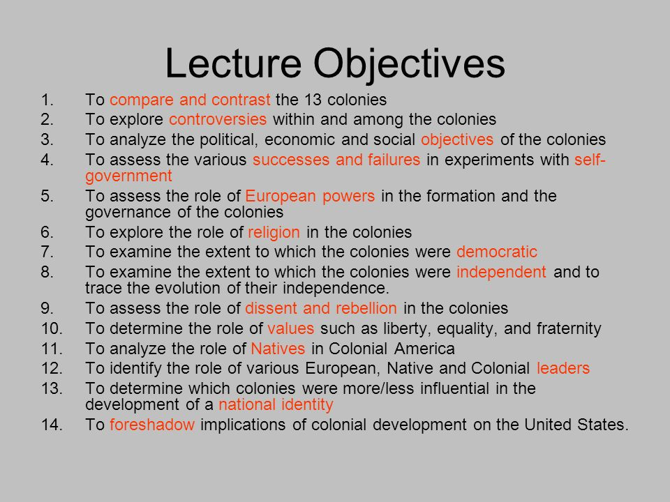 Lecture Objectives To compare and contrast the 13 colonies