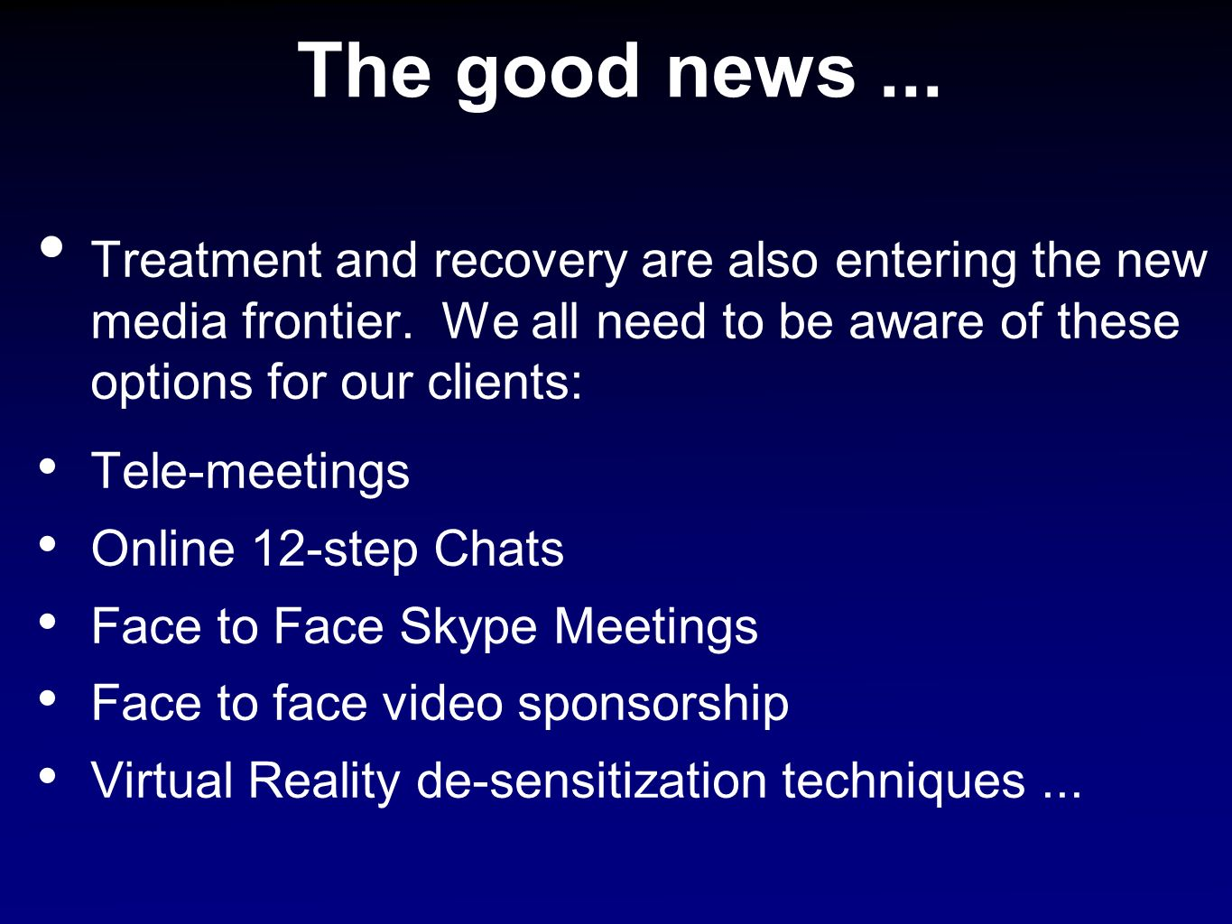 The good news ... Treatment and recovery are also entering the new media frontier. We all need to be aware of these options for our clients:
