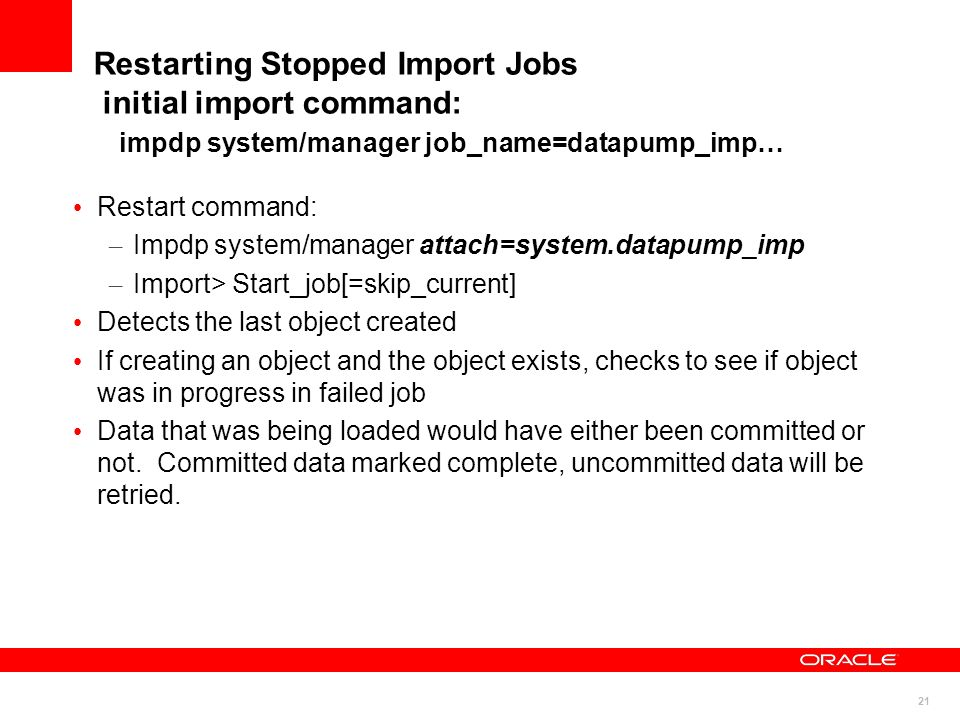 Restarting Stopped Import Jobs initial import command: impdp system/manager job_name=datapump_imp…