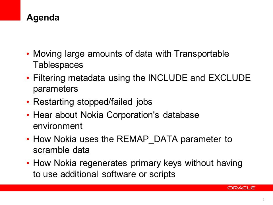 Agenda Moving large amounts of data with Transportable Tablespaces. Filtering metadata using the INCLUDE and EXCLUDE parameters.