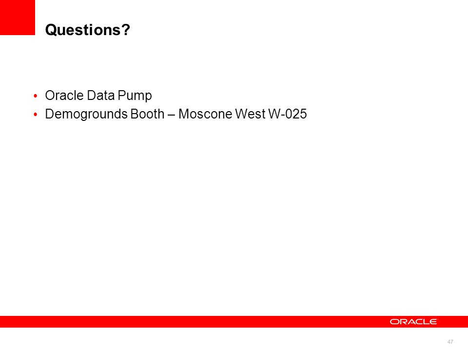Questions Oracle Data Pump Demogrounds Booth – Moscone West W-025