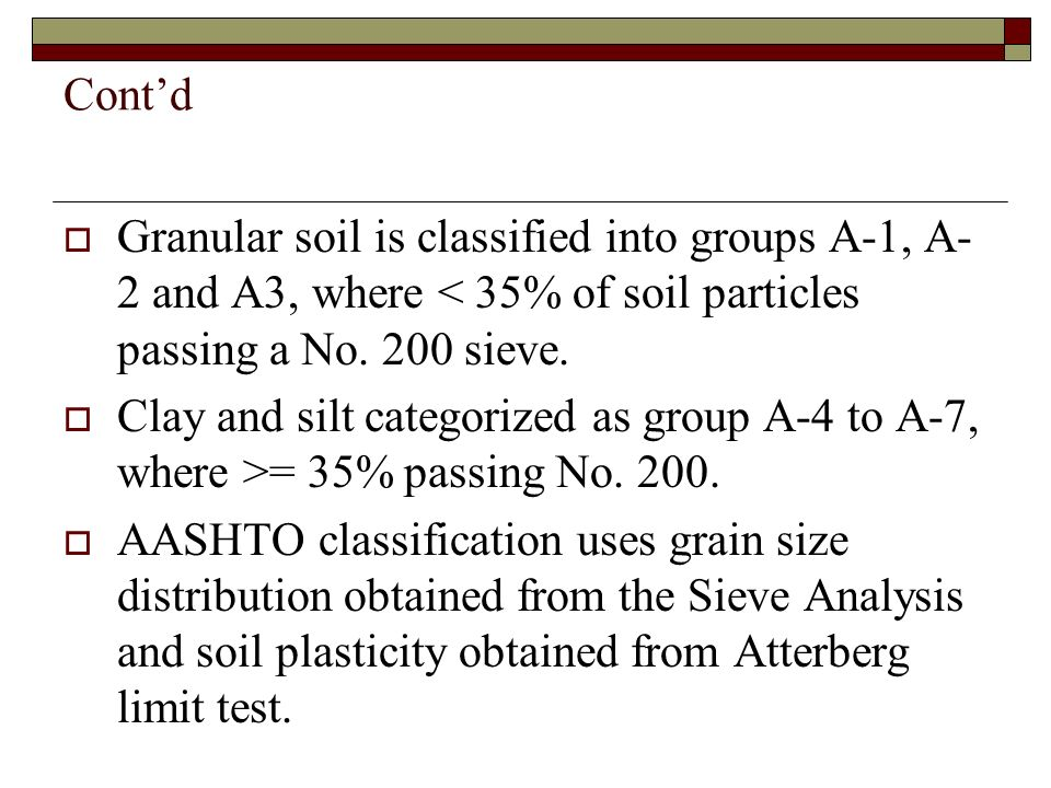 Cont'd Granular soil is classified into groups A-1, A-2 and A3, where < 35% of soil particles passing a No. 200 sieve.
