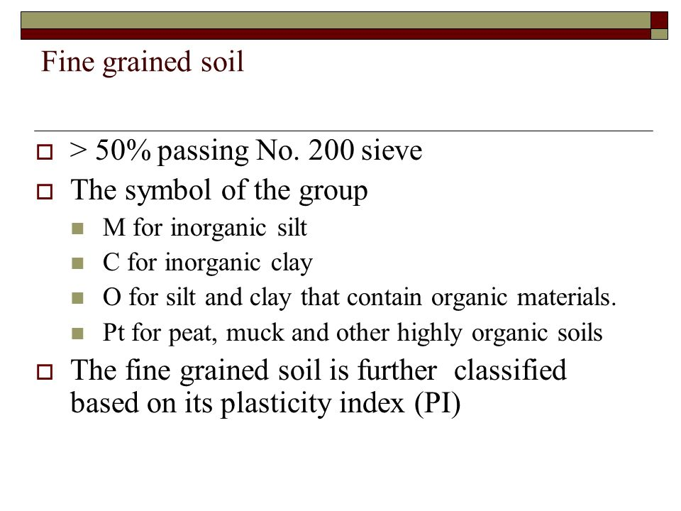 Fine grained soil > 50% passing No. 200 sieve